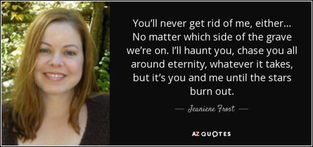 quote-you-ll-never-get-rid-of-me-either-no-matter-which-side-of-the-grave-we-re-on-i-ll-haunt-jeaniene-frost-50-89-27