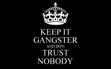 keep-it-gangster-and-don-trust-nobody